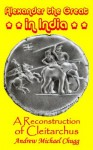 Alexander the Great in India (Reconstruction of Cleitarchus) - Andrew Chugg