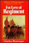 For Love of Regiment: 1660-1914, Volume I - Charles Messenger