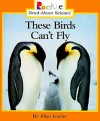 These Birds Can't Fly (Rookie Read-About Science) - Allan Fowler
