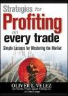 Strategies for Profiting on Every Trade: Simple Lessons for Mastering the Market - Oliver Velez, Paul Lange