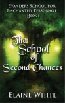 The School of Second Chances - Elaine White
