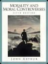 Morality and Moral Controversies - John Arthur