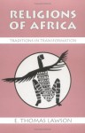 Religions of Africa: Traditions in Transformation - E. Thomas Lawson