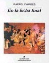 En la Lucha Final - Rafael Chirbes