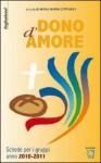 Dono d'amore. Schede per i gruppi anno 2010-2011 - A. M. Cipriano