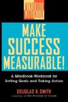 Make Success Measurable: A Mindbook-Workbook for Setting Goals and Taking Action - Douglas K. Smith