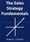 The Sales Strategy Fundamentals - Robert Cantrell