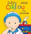 Baby Caillou, I'm Growing! - Christine L'Heureux, Pierre Brignaud