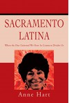Sacramento Latina: When the One Universal We Have in Common Divides Us - Anne Hart