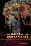 The Saint in the Banyan Tree: Christianity and Caste Society in India - David Mosse