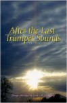 After the Last Trumpet Sounds - Bryan W. Rogers