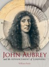 John Aubrey and the Advancement of Learning - William Poole
