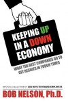 Keeping Up in a Down Economy: What the Best Companies Do to Get Results in Tough Times - Bob Nelson