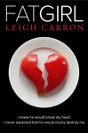 FAT GIRL (A Provocative Romance Book 1) - Leigh Carron