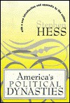 America's Political Dynasties - Stephen Hess