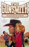 The Gunsmith #057: Crossfire Mountain - J.R. Roberts