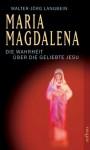Maria Magdalena. Die Wahrheit über die Geliebte Jesu - Walter-Jörg Langbein