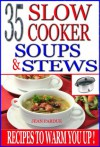 35 Slow Cooker Soups & Stews: Recipes To Warm You Up! - Jean Pardue