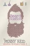 Beard Science (Winston Brothers Book 3) (Volume 3) - Penny Reid