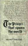 Prayer That Spans the World: Sermons on the Lord's Prayer - Helmut Thielicke, John W. Doberstein