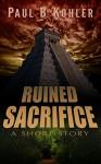 Ruined Sacrifice - Paul B Kohler
