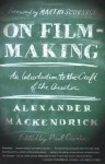 On Filmmaking: An Introduction to the Craft of the Director - Alexander Mackendrick, Martin Scorsese, Paul Cronin