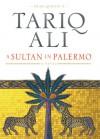 A Sultan in Palermo - Tariq Ali
