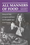 All Manners of Food: Eating and Taste in England and France from the Middle Ages to the Present - Stephen Mennell