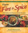 Vegan Fire & Spice: 200 Sultry and Savory Global Recipes - Robin G. Robertson
