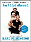 An Idiot Abroad: The Travel Diaries of Karl Pilkington - Karl Pilkington, Ricky Gervais, Stephen Merchant