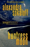 Huntress Moon - Alexandra Sokoloff