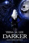 Darker - Trina M. Lee