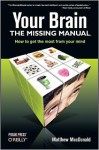 Your Brain: The Missing Manual - Matthew MacDonald