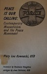 Peace Is Our Calling: Contemporary Monasticism and the Peace Movement - Mary Lou Kownacki, Rosemary Haughton, Joan D. Chittister