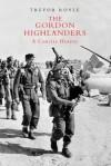 The Gordon Highlanders: A Concise History - Trevor Royle