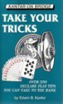 Take Your Tricks: Over 550 Declare Play Tips You Can Take to the Bank - Eddie Kantar