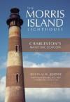 The Morris Island Lighthouse: Charleston's Maritime Beacon - Douglas W. Bostick