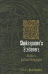 Shakespeare's Stationers: Studies in Cultural Bibliography - Marta Straznicky