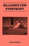 Billiards for Everybody - Charles Roberts