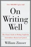 On Writing Well: The Classic Guide to Writing Nonfiction - William Knowlton Zinsser