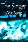 The Singer Also Sang - John Allen