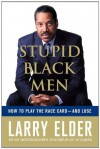 Stupid Black Men: How to Play the Race Card--and Lose - Larry Elder