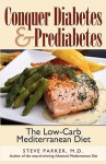 Conquer Diabetes and Prediabetes: The Low-Carb Mediterranean Diet - Steve Parker
