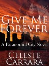 Give Me Forever (Paranormal City #1) - Celeste Carrara