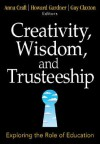 Creativity, Wisdom, and Trusteeship: Exploring the Role of Education - Anna Craft, Howard Gardner