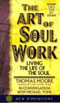 The Art of Soul Work - Thomas Moore, Michael Toms
