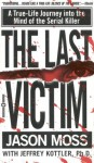 The Last Victim: A True-Life Journey into the Mind of the Serial Killer - Jason M. Moss
