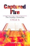 Captured Fire: The Sunday Homilies: Cycle A - S. Joseph Krempa