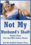 Not My Husband's Shaft Volume Three: Five Sexy Wife Erotica Stories - Sandra Stone, Sandra Lee, Francine Forthright, Carolyne Carolyne, Savannah Deed