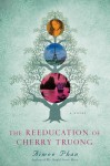 The Reeducation of Cherry Truong: A Novel - Aimee Phan